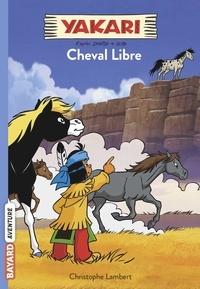 Christophe Lambert - Yakari Tome 8 : Cheval libre.