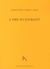 Christophe Lamiot Enos - A dire en souriant.