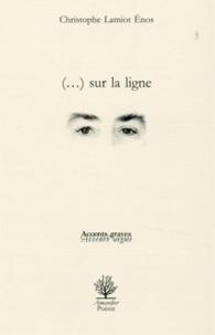 Christophe Lamiot Enos - Sur la ligne.