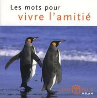 Christophe Lamoure et Valérie Dupuy - Les mots pour vivre l'amitié.