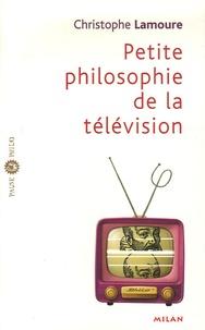 Christophe Lamoure - Petite philosophie de la télévision.