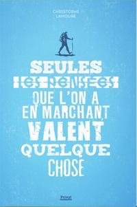 Christophe Lamoure - Seules les pensées que l'on a en marchant valent quelque chose.