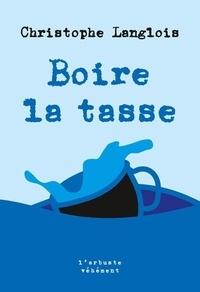 Christophe Langlois - Boire la tasse.