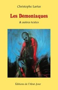 Christophe Lartas - Les Démoniaques & autres textes.