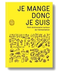 Christophe Lavelle et Marie Merlin - Je mange donc je suis - Petit dictionnaire curieux de l'alimentation.