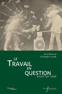 Christophe Lavialle - Travail en question - XVIIIe-XXe siècle.