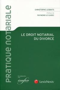 Christophe Lebats - Le droit notarial du divorce.