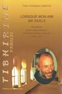 Christophe Lebreton - Lorsque mon ami me parle - Homélies pour Avent/Noël-Carême/Temps pascal (1989-1996).