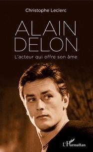 Christophe Leclerc - Alain Delon - L'acteur qui offre son âme.