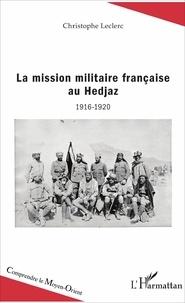 La mission militaire française au Hedjaz (1916-1920) - Christophe Leclerc pdf epub