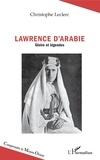 Christophe Leclerc - Lawrence d'Arabie - Gloire et légendes.