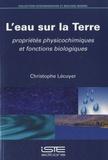 Christophe Lécuyer - L'eau sur la terre - Propriétés physicochimiques et fonctions biologiques.