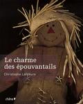 Christophe Lefébure - Le charme des épouvantails.