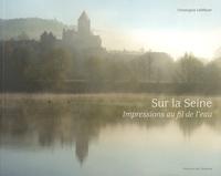 Christophe Lefébure - Sur la Seine - Impressions au fil de l'eau.