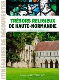 Christophe Lefébure - Trésors religieux de Haute-Normandie.