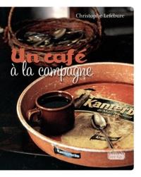 Christophe Lefébure - Un café à la campagne.