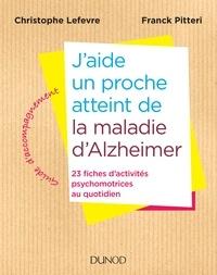 Christophe Lefevre et Franck Pitteri - J'aide un proche atteint de la maladie d'Alzheimer - 23 fiches d'activités psychomotrices au quotidien.