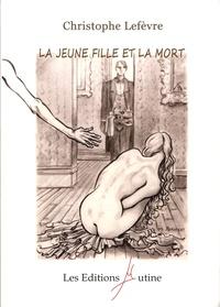 Christophe Lefevre - La jeune fille et la mort.