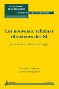 Christophe Legrenzi et Catherine Gapaillard - Les nouveaux schémas directeurs des SI - Gouvernance, valeur et stratégie.