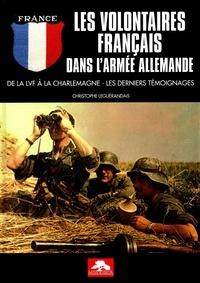 Christophe Leguérandais - Les volontaires français dans l'armée allemande - De la LVF à la Charlemagne, les derniers témoignages.