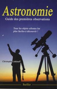 Christophe Lehénaff - Astronomie - Guide des premières observations.