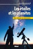 Christophe Lehénaff - Les étoiles et les planètes - Bien débuter en astronomie.