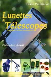Christophe Lehénaff - Lunettes et télescopes - Guide d'utilisation.