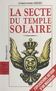 Christophe Leleu - La secte du temple solaire - Explications autour d'un massacre.
