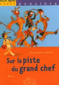 Christophe Lemoine - Sur la piste du grand chef.