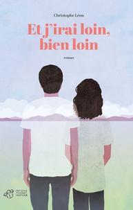 Christophe Léon - Et j'irai loin, bien loin.