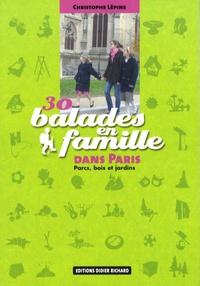 Christophe Lépine - 30 Balades en famille dans Paris - Parcs, bois et jardins.