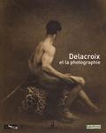 Christophe Leribault et Sylvie Aubenas - Delacroix et la photographie.