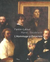 Christophe Leribault - Fantin-Latour, Manet, Baudelaire - L'Hommage à Delacroix.