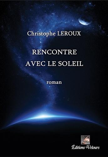 Christophe Leroux - Rencontre avec le soleil.