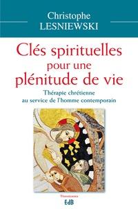 Christophe Lesniewski - Les clés spirituelles pour une plénitude de vie - Thérapie chrétienne au service de l'homme contemporain.
