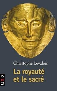 Christophe Levalois - La royauté et le sacré.