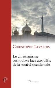 Christophe Levalois - Le christianisme orthodoxe face aux défis de la société occidentale.