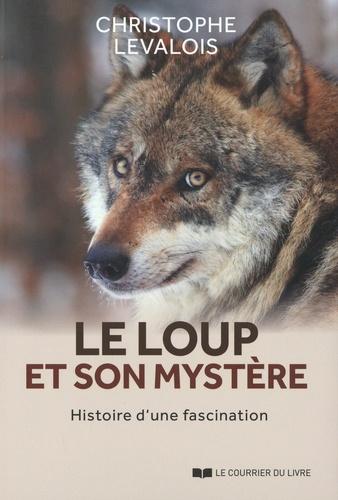 Le loup et son mystère. Histoire d'une fascination