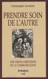 Christophe Levalois - Prendre soin de l'autre - Une vision chrétienne de la communication.