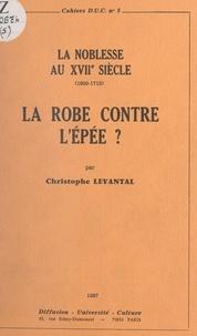 Christophe Levantal et  Diffusion-université-culture ( - La Robe contre l'Épée ? La noblesse au XVIIe siècle, 1600-1715.