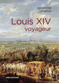 Christophe Levantal - Louis XIV voyageur.