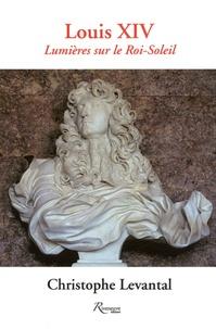 Christophe Levantal - Louis XIV - Lumières sur le Roi-Soleil.