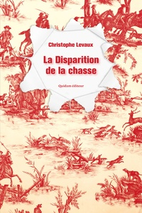 Christophe Levaux - La disparition de la chasse.