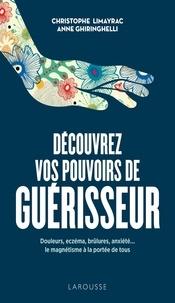 Christophe Limayrac et Anne Ghiringhelli - Découvrez vos pouvoirs de guérisseur.