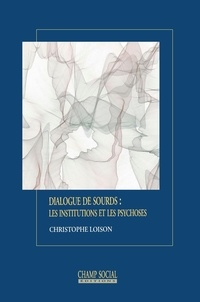 Christophe Loison - Dialogue de sourds : les institutions et les les psychoses.