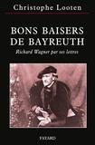 Christophe Looten - Bons Baisers de Bayreuth - Richard Wagner par ses lettres.