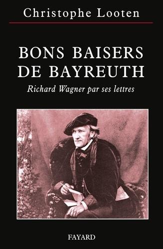 Bons Baisers de Bayreuth. Richard Wagner par ses lettres