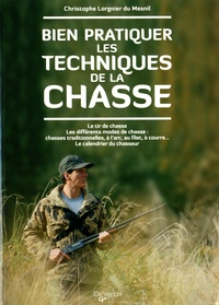 Christophe Lorgnier du Mesnil - Bien pratiquer les techniques de la chasse.