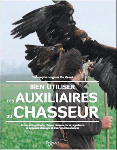 Christophe Lorgnier du Mesnil - Bien utiliser les auxiliaires du chasseur.
