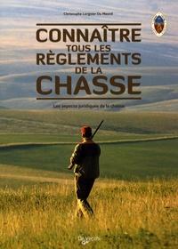 Connaître tous les règlements de la chasse- Les aspects juridiques de la chasse - Christophe Lorgnier du Mesnil |